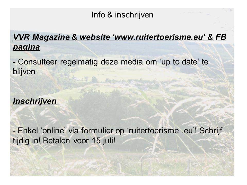 Info & inschrijven VVR Magazine & website 'www.ruitertoerisme.eu' & FB pagina - Consulteer regelmatig deze media om 'up to date' te blijven Inschrijven - Enkel 'online' via formulier op 'ruitertoerisme.eu'.