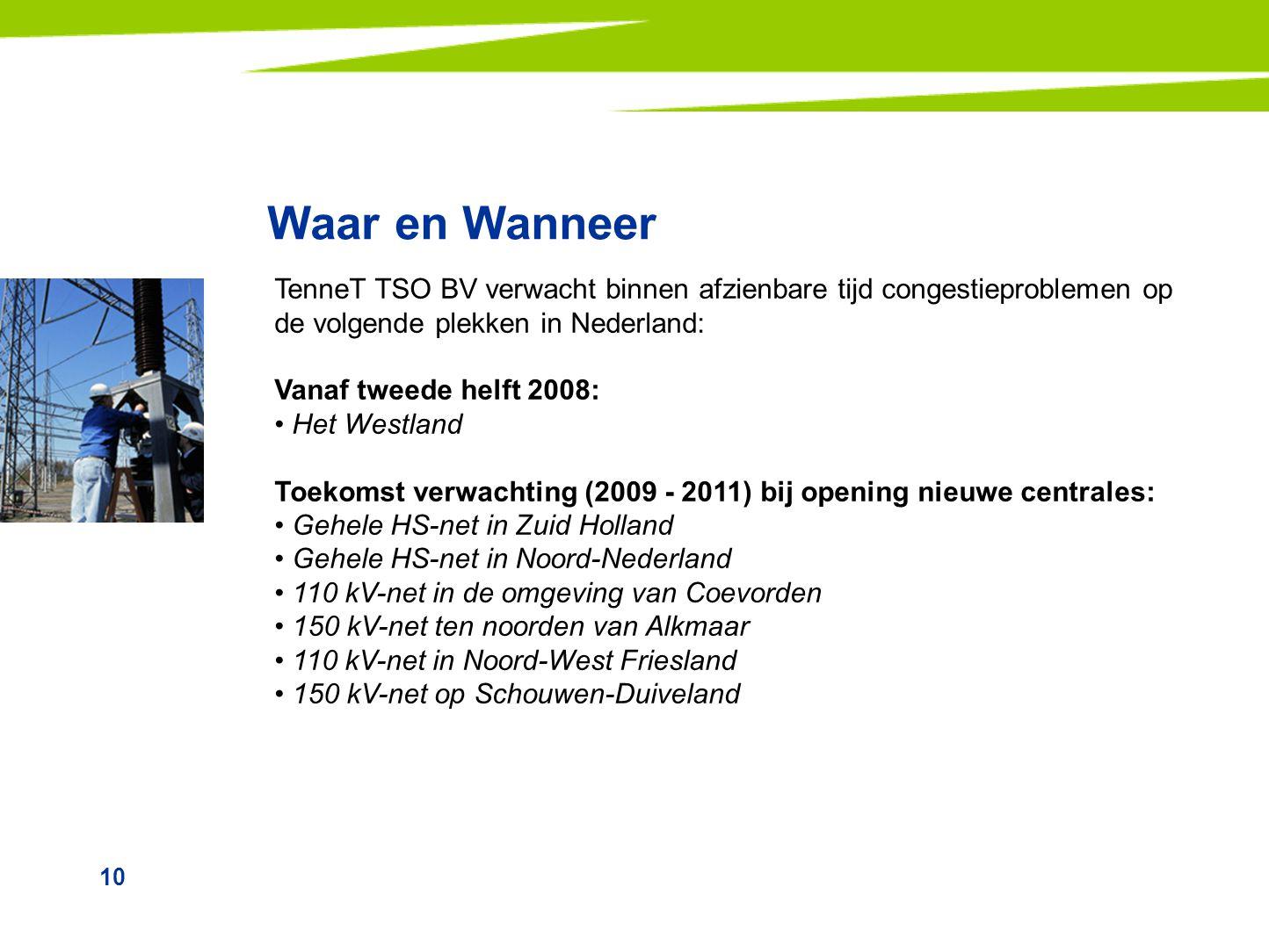 10 Waar en Wanneer TenneT TSO BV verwacht binnen afzienbare tijd congestieproblemen op de volgende plekken in Nederland: Vanaf tweede helft 2008: Het