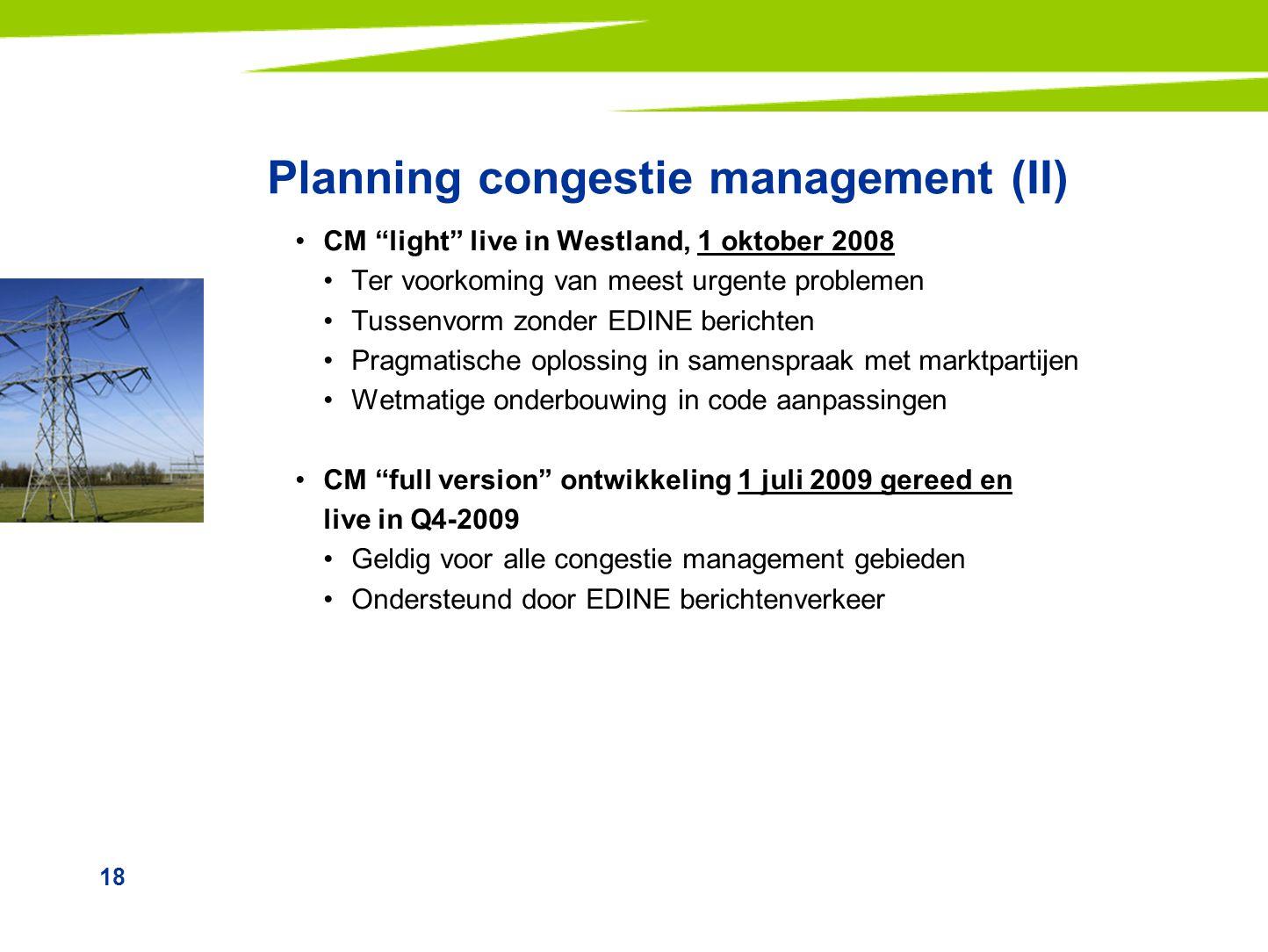 """18 Planning congestie management (II) CM """"light"""" live in Westland, 1 oktober 2008 Ter voorkoming van meest urgente problemen Tussenvorm zonder EDINE b"""