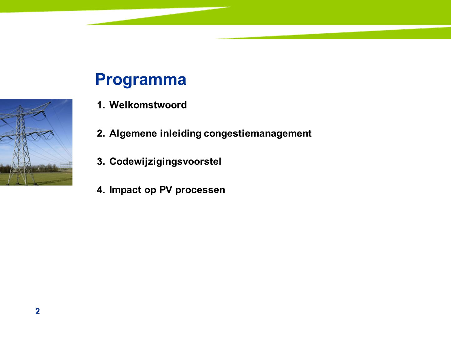 2 Programma 1.Welkomstwoord 2.Algemene inleiding congestiemanagement 3.Codewijzigingsvoorstel 4.Impact op PV processen