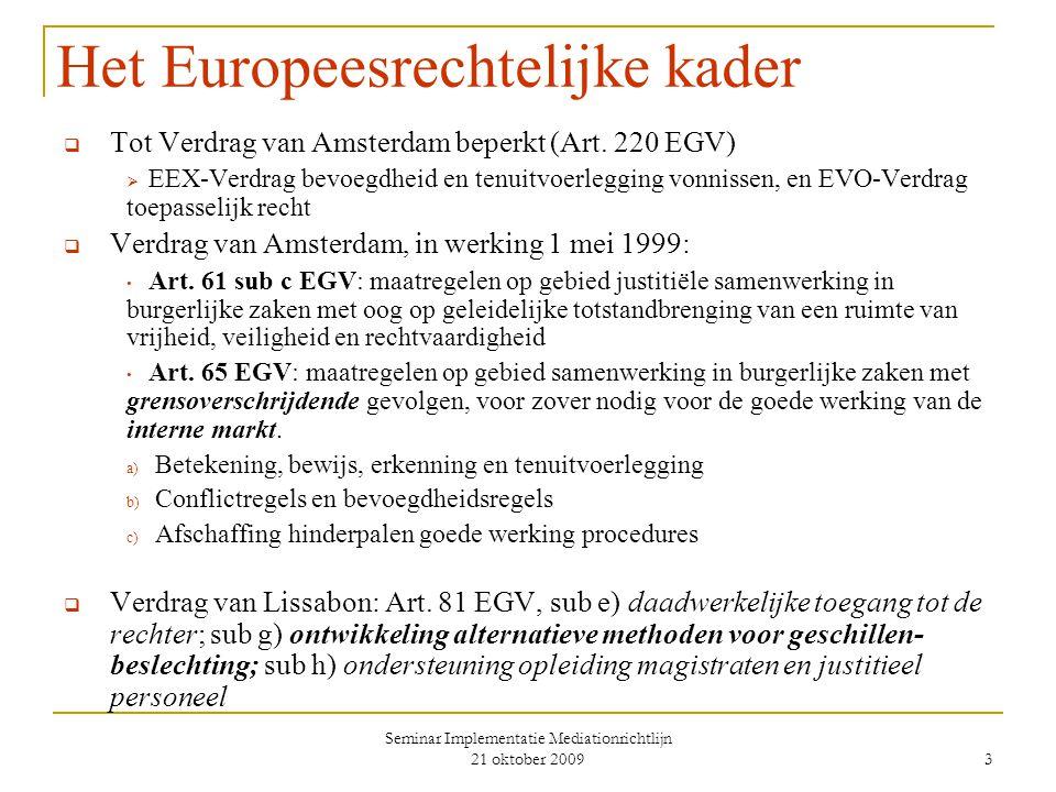 Seminar Implementatie Mediationrichtlijn 21 oktober 2009 3 Het Europeesrechtelijke kader  Tot Verdrag van Amsterdam beperkt (Art.