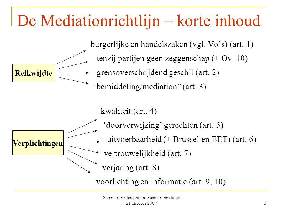 Seminar Implementatie Mediationrichtlijn 21 oktober 2009 8 De Mediationrichtlijn – korte inhoud burgerlijke en handelszaken (vgl.