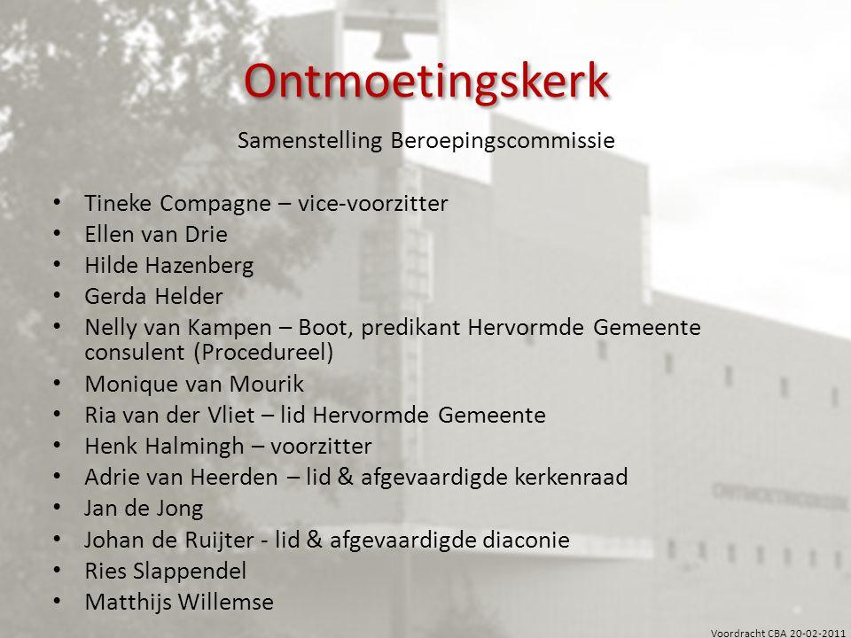 Voordracht CBA 20-02-2011 Ontmoetingskerk Samenstelling Beroepingscommissie Tineke Compagne – vice-voorzitter Ellen van Drie Hilde Hazenberg Gerda Hel