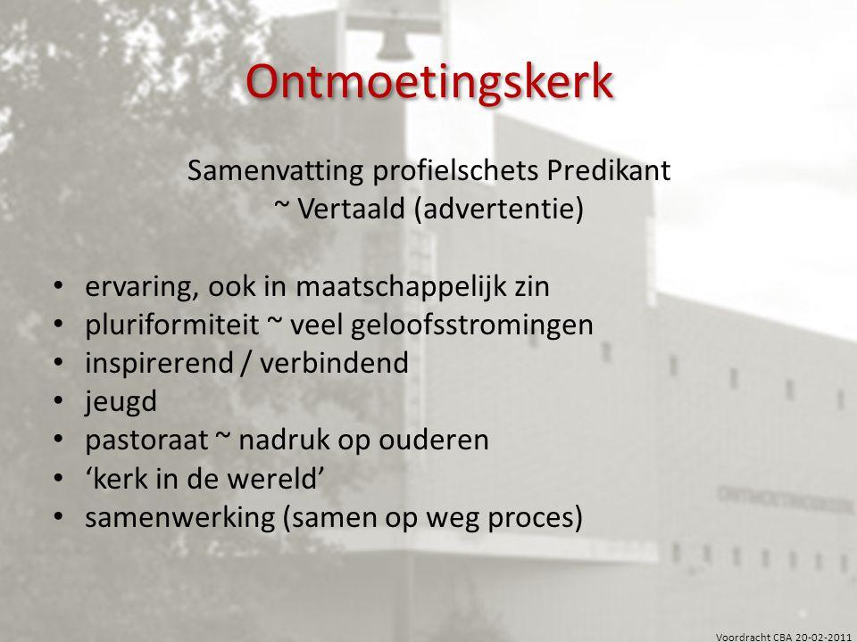 Voordracht CBA 20-02-2011 Ontmoetingskerk Samenvatting profielschets Predikant ~ Vertaald (advertentie) ervaring, ook in maatschappelijk zin pluriform