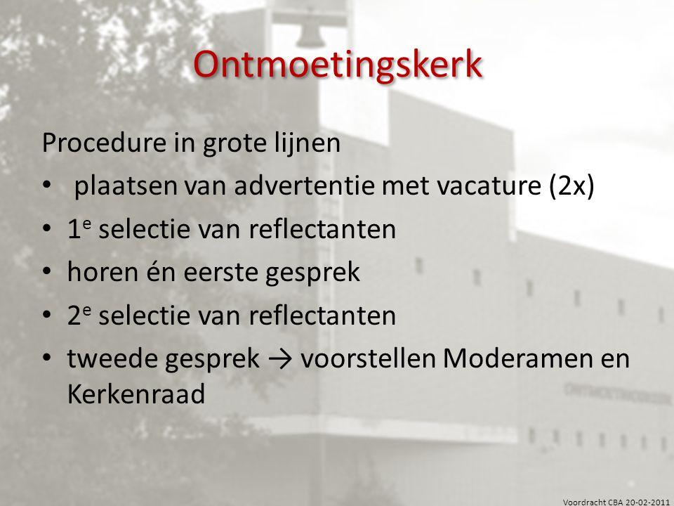 Voordracht CBA 20-02-2011 Ontmoetingskerk Procedure in grote lijnen plaatsen van advertentie met vacature (2x) 1 e selectie van reflectanten horen én