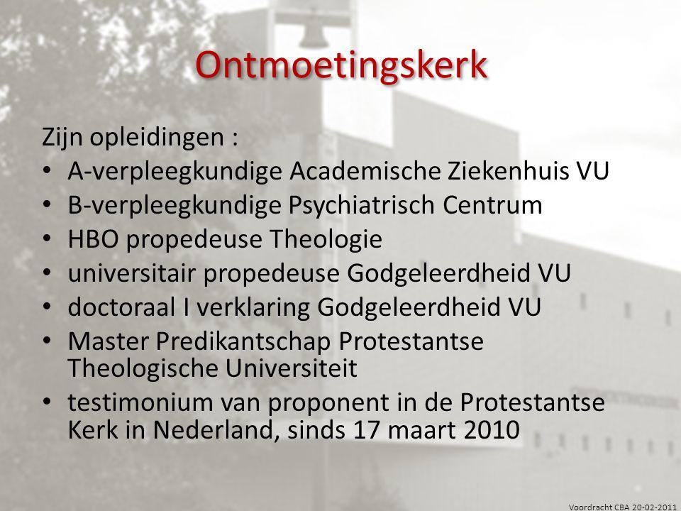Voordracht CBA 20-02-2011 Ontmoetingskerk Werkervaring: verpleegkundige docent (Godsdienst/Levensbeschouwing/Grieks) project 'de Godsvraag': jaarlijks debat tussen VWO leerlingen en twee hoogleraren VU.