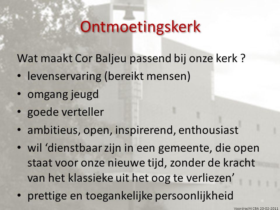 Voordracht CBA 20-02-2011 Ontmoetingskerk Wat maakt Cor Baljeu passend bij onze kerk.
