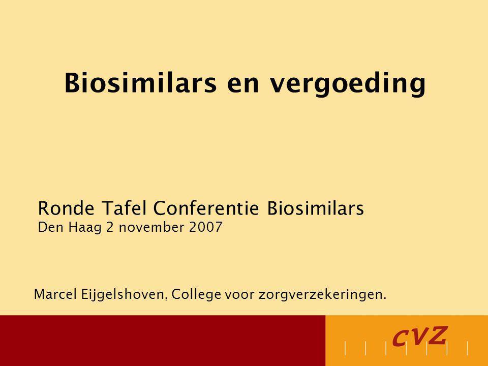 Biosimilars en vergoeding Ronde Tafel Conferentie Biosimilars Den Haag 2 november 2007 Marcel Eijgelshoven, College voor zorgverzekeringen.