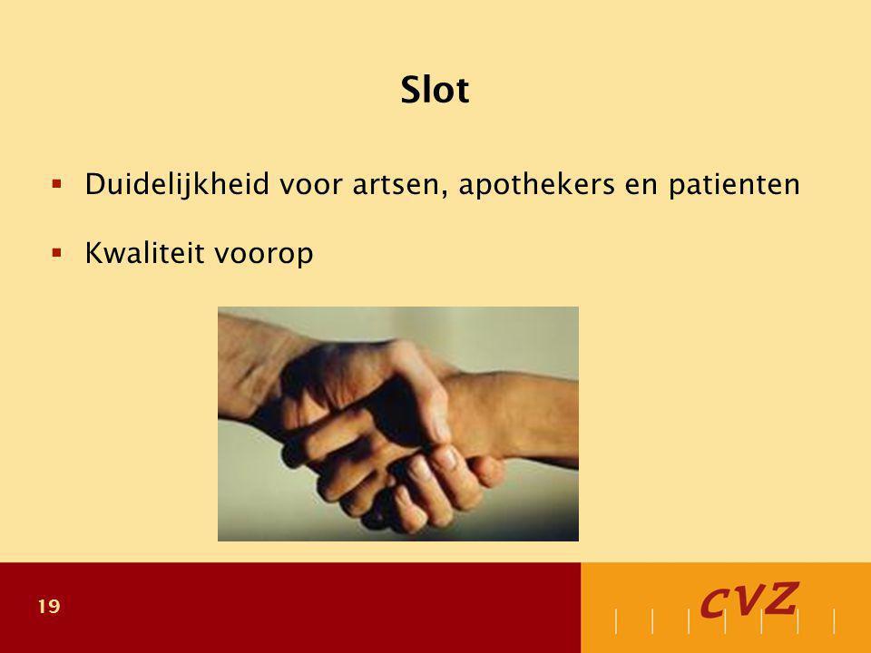 19 Slot  Duidelijkheid voor artsen, apothekers en patienten  Kwaliteit voorop