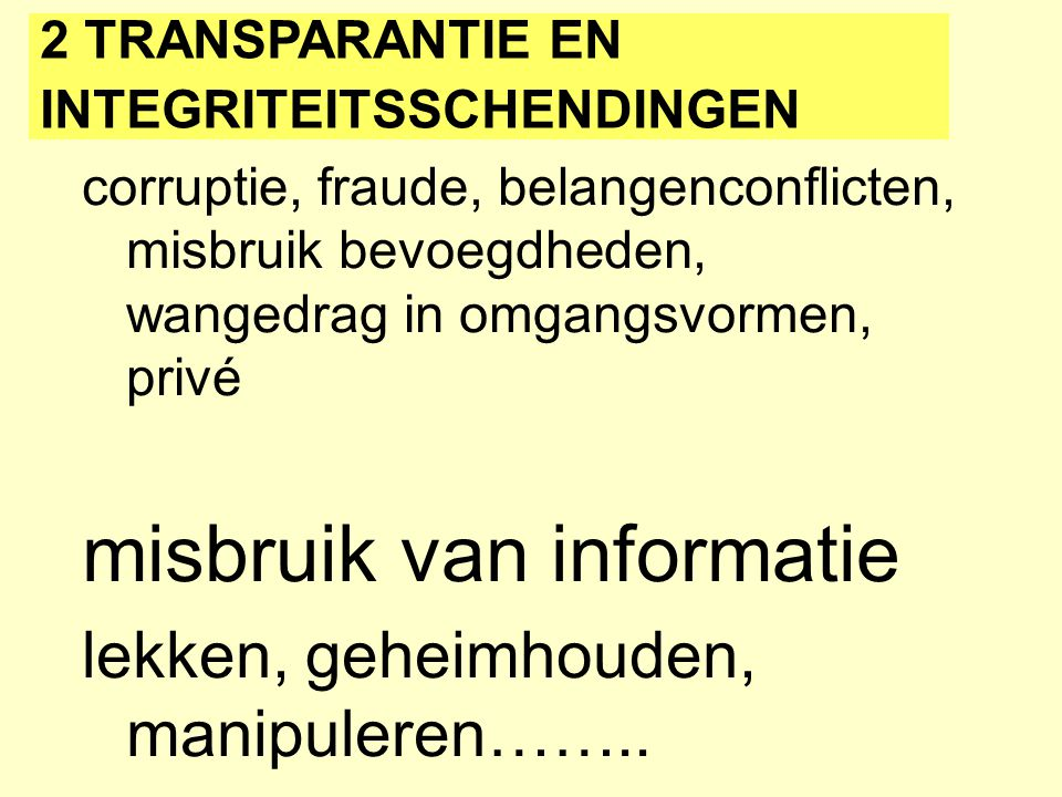 corruptie, fraude, belangenconflicten, misbruik bevoegdheden, wangedrag in omgangsvormen, privé misbruik van informatie lekken, geheimhouden, manipule