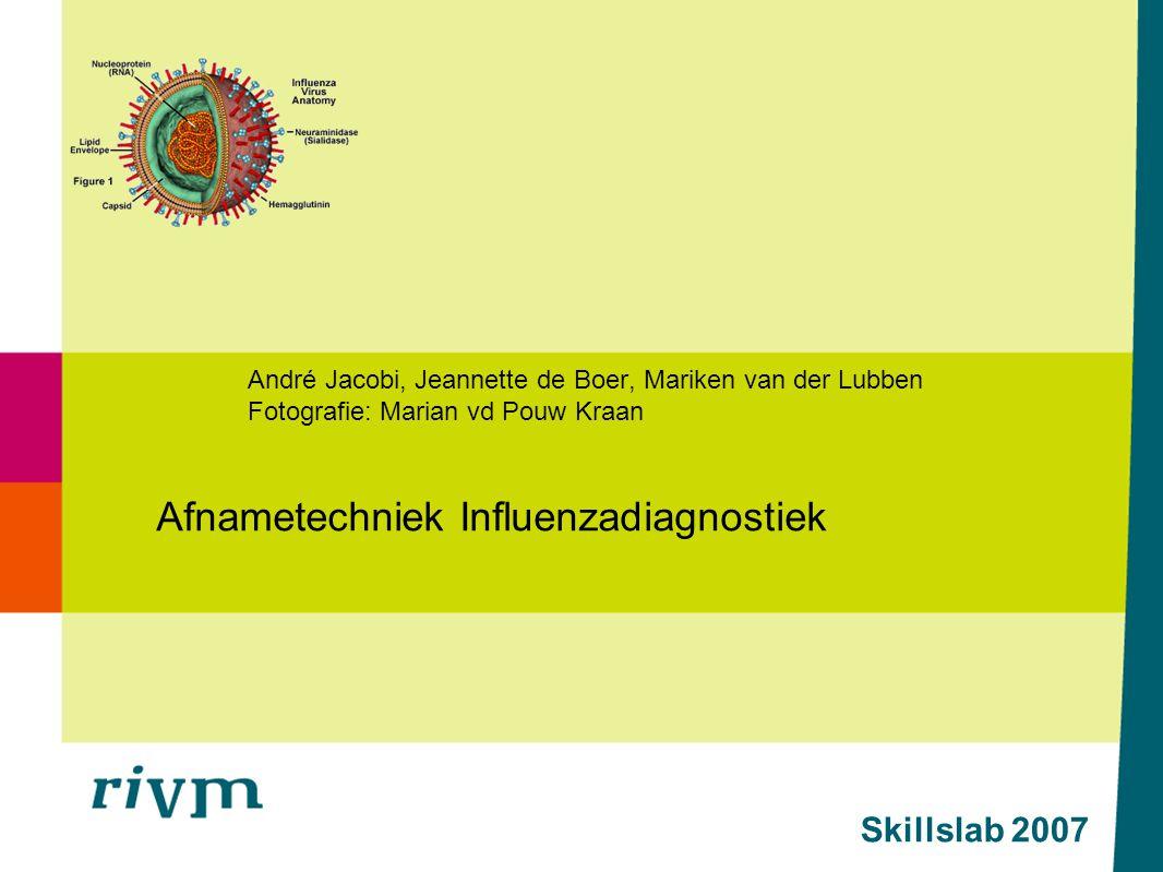 Skillslab 2007 André Jacobi, Jeannette de Boer, Mariken van der Lubben Fotografie: Marian vd Pouw Kraan Afnametechniek Influenzadiagnostiek