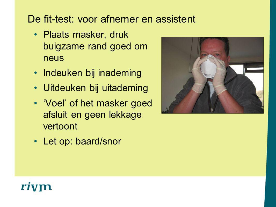 De fit-test: voor afnemer en assistent Plaats masker, druk buigzame rand goed om neus Indeuken bij inademing Uitdeuken bij uitademing 'Voel' of het ma