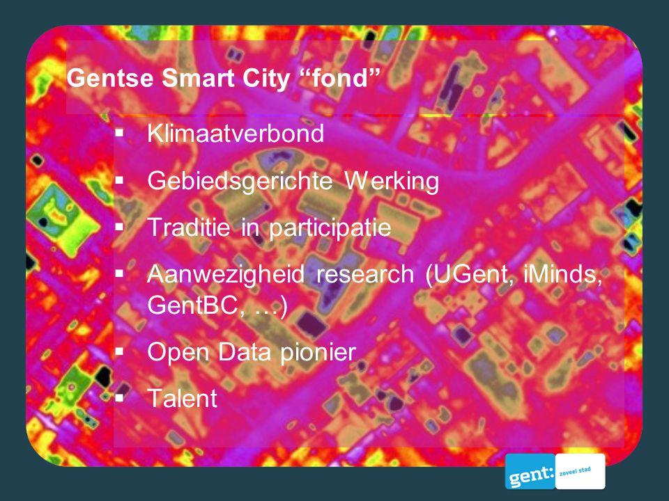 """Gentse Smart City """"fond""""  Klimaatverbond  Gebiedsgerichte Werking  Traditie in participatie  Aanwezigheid research (UGent, iMinds, GentBC, …)  Op"""
