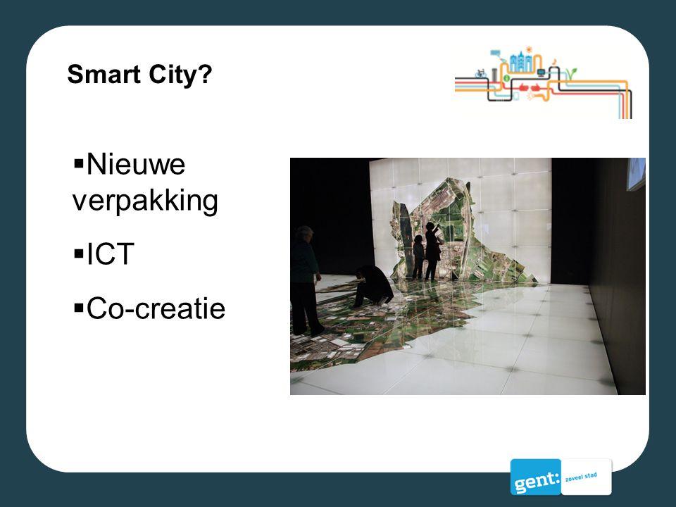 Smart City?  Nieuwe verpakking  ICT  Co-creatie