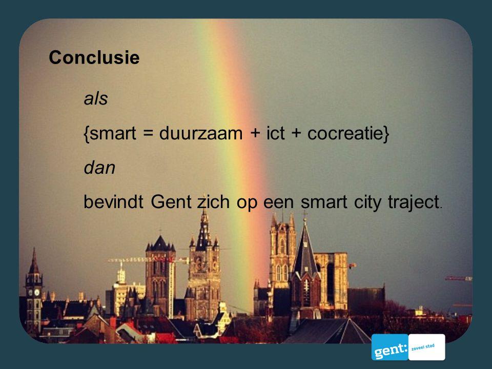 Conclusie als {smart = duurzaam + ict + cocreatie} dan bevindt Gent zich op een smart city traject.