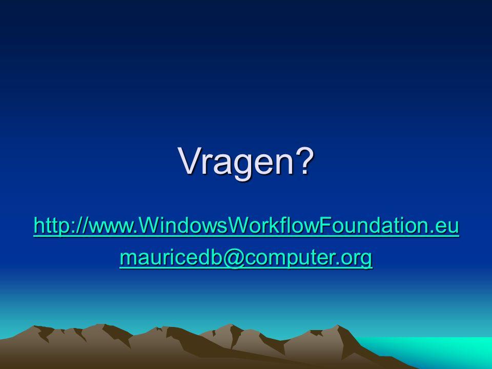 Vragen? http://www.WindowsWorkflowFoundation.eu mauricedb@computer.org