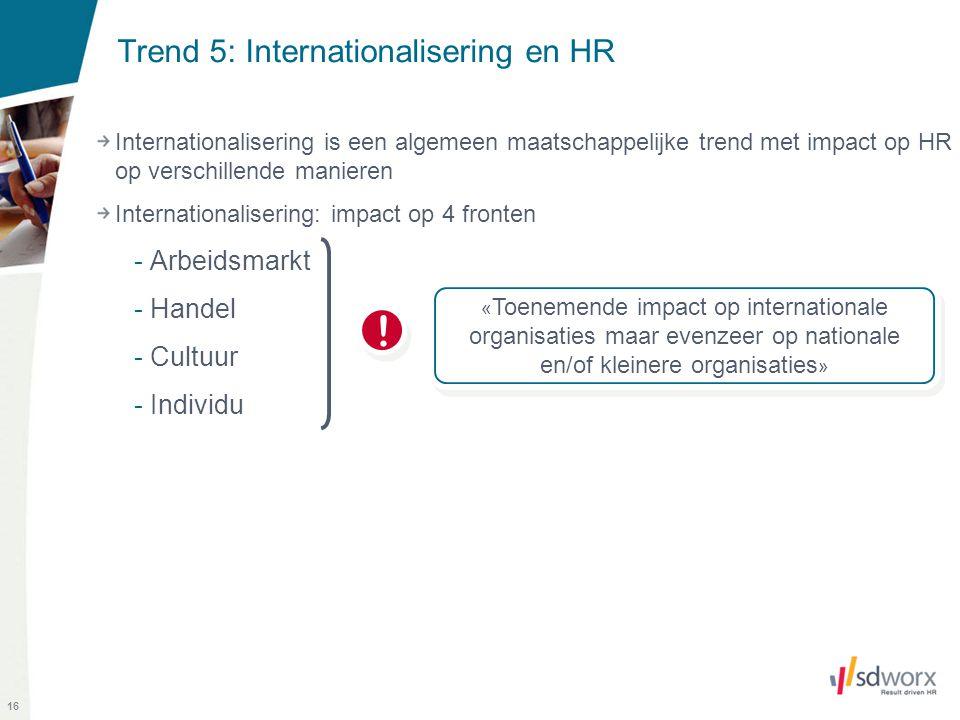 16 Trend 5: Internationalisering en HR Internationalisering is een algemeen maatschappelijke trend met impact op HR op verschillende manieren Internat