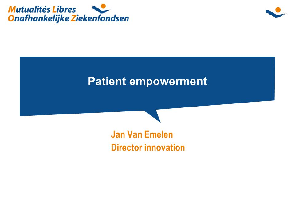 Patient empowerment Jan Van Emelen Director innovation