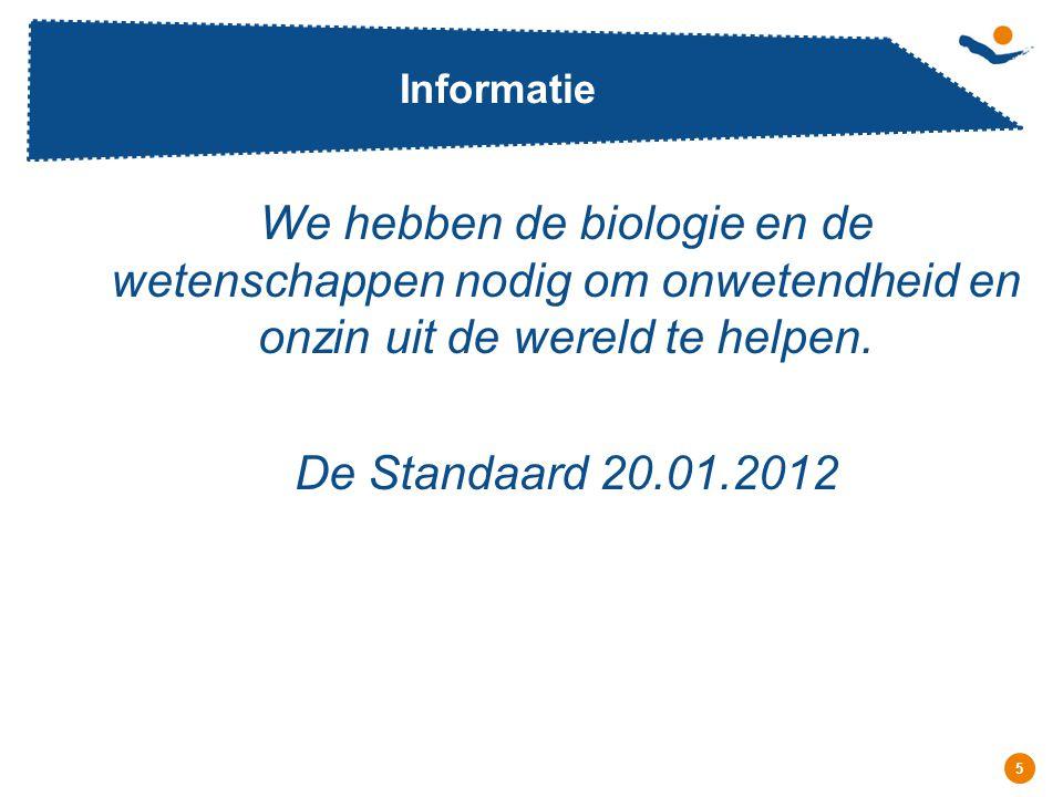 Réunion - Date 5 Informatie We hebben de biologie en de wetenschappen nodig om onwetendheid en onzin uit de wereld te helpen. De Standaard 20.01.2012
