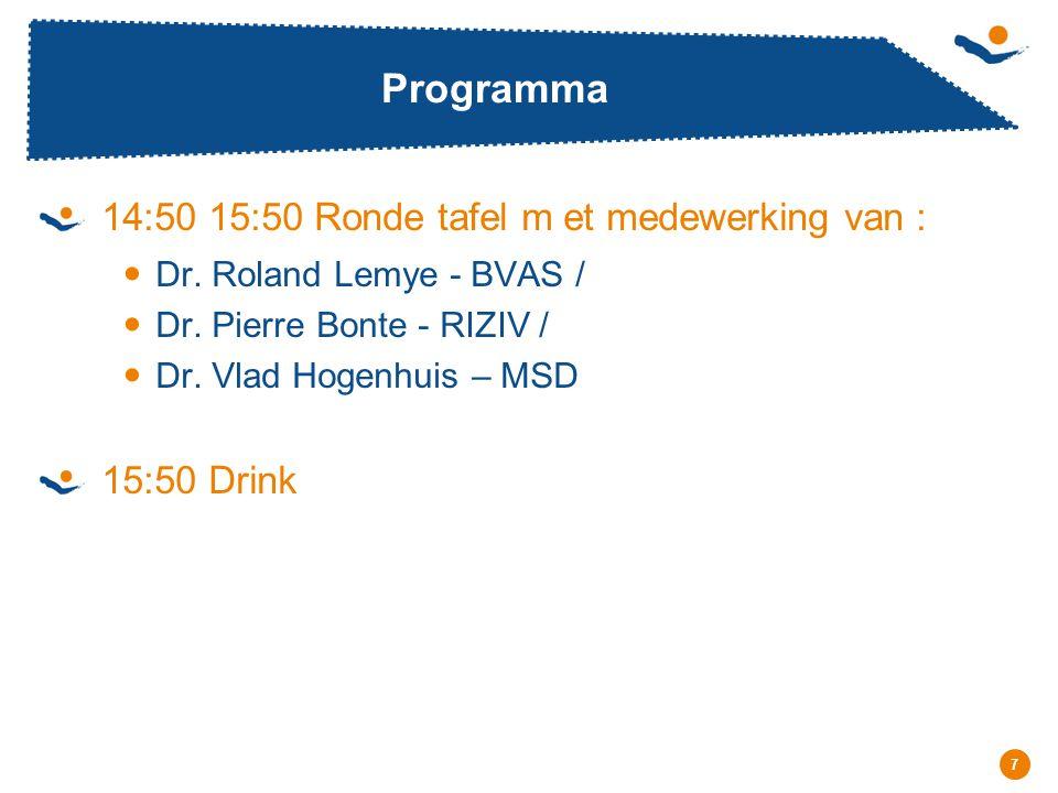Réunion - Date 7 Programma 14:50 15:50 Ronde tafel m et medewerking van : Dr. Roland Lemye - BVAS / Dr. Pierre Bonte - RIZIV / Dr. Vlad Hogenhuis – MS
