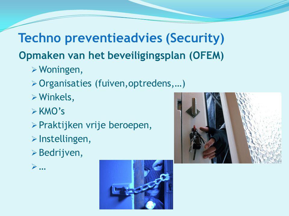 Techno preventieadvies (Security) Opmaken van het beveiligingsplan (OFEM)  Woningen,  Organisaties (fuiven,optredens,…)  Winkels,  KMO's  Praktij