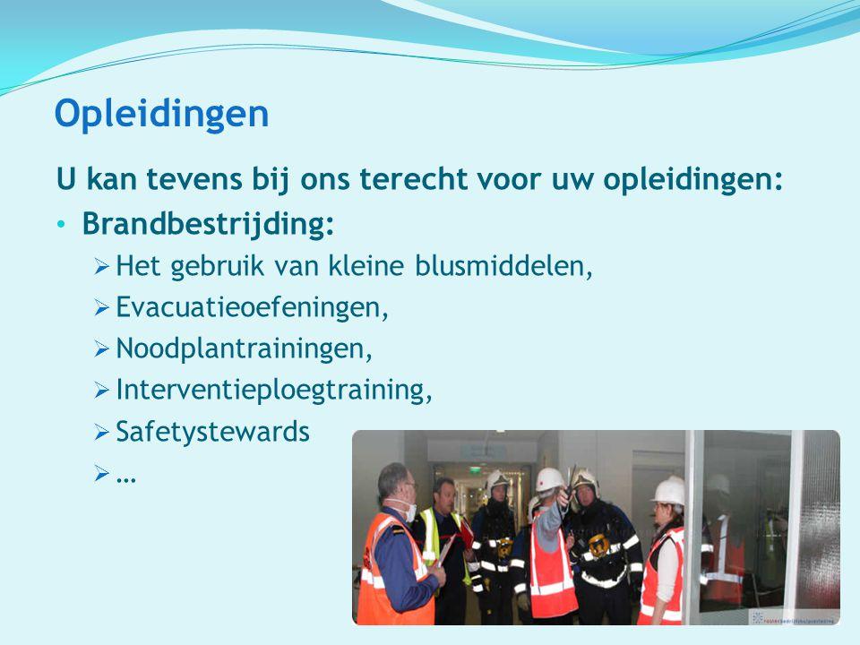 Opleidingen U kan tevens bij ons terecht voor uw opleidingen: Brandbestrijding:  Het gebruik van kleine blusmiddelen,  Evacuatieoefeningen,  Noodpl