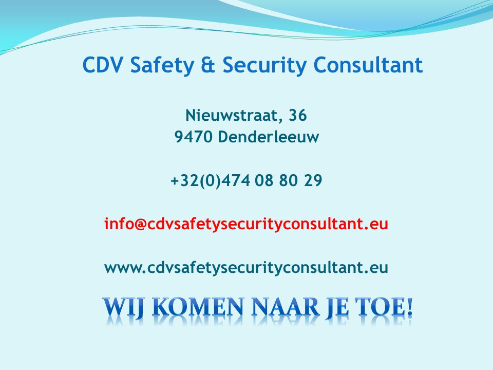 CDV Safety & Security Consultant Nieuwstraat, 36 9470 Denderleeuw +32(0)474 08 80 29 info@cdvsafetysecurityconsultant.eu www.cdvsafetysecurityconsulta