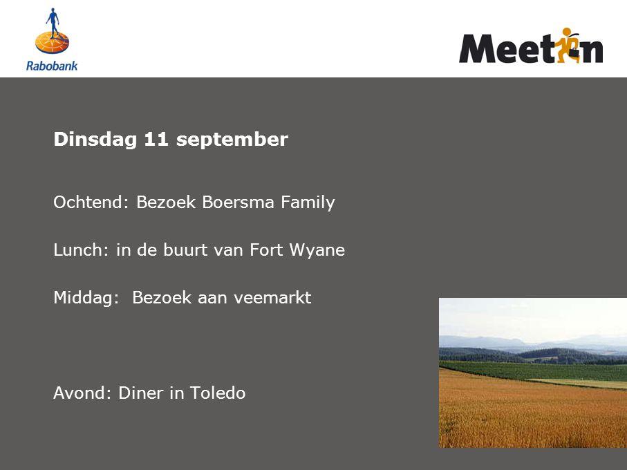 Dinsdag 11 september Ochtend: Bezoek Boersma Family Lunch: in de buurt van Fort Wyane Middag: Bezoek aan veemarkt Avond: Diner in Toledo