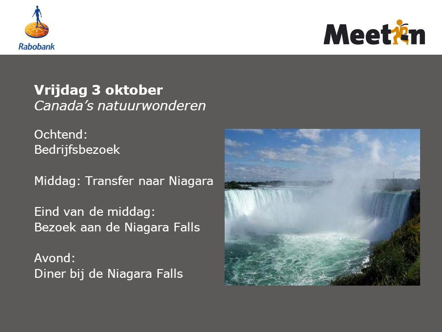 Vrijdag 3 oktober Canada's natuurwonderen Ochtend: Bedrijfsbezoek Middag: Transfer naar Niagara Eind van de middag: Bezoek aan de Niagara Falls Avond: