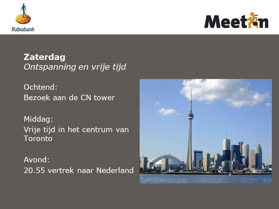 Zaterdag Ontspanning en vrije tijd Ochtend: Bezoek aan de CN tower Middag: Vrije tijd in het centrum van Toronto Avond: 20.55 vertrek naar Nederland