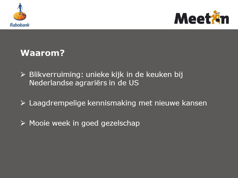 Waarom?  Blikverruiming: unieke kijk in de keuken bij Nederlandse agrariërs in de US  Laagdrempelige kennismaking met nieuwe kansen  Mooie week in