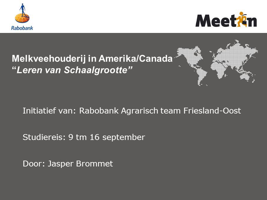 """Initiatief van: Rabobank Agrarisch team Friesland-Oost Studiereis: 9 tm 16 september Door: Jasper Brommet Melkveehouderij in Amerika/Canada """"Leren van"""