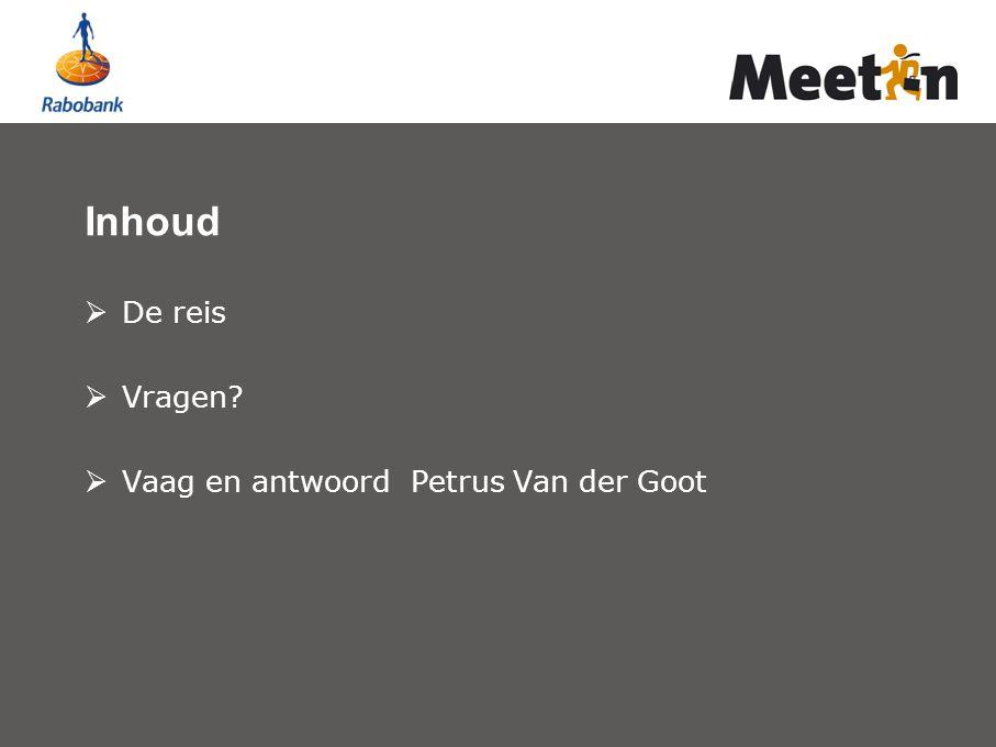Inhoud  De reis  Vragen?  Vaag en antwoord Petrus Van der Goot