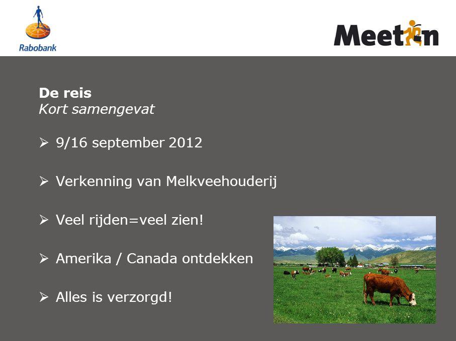 De reis Kort samengevat  9/16 september 2012  Verkenning van Melkveehouderij  Veel rijden=veel zien!  Amerika / Canada ontdekken  Alles is verzor