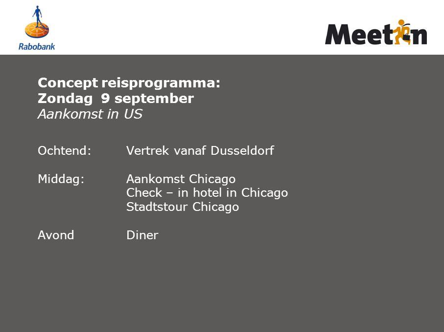 Concept reisprogramma: Zondag 9 september Aankomst in US Ochtend: Vertrek vanaf Dusseldorf Middag:Aankomst Chicago Check – in hotel in Chicago Stadtst