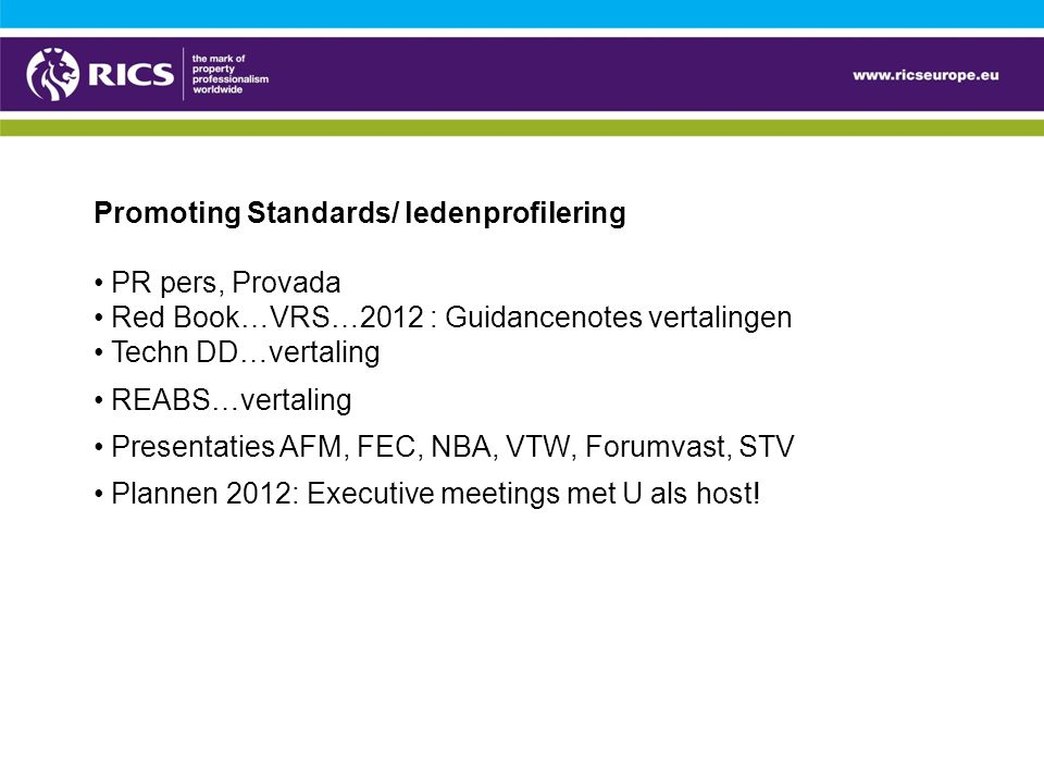 Promoting Standards/ ledenprofilering PR pers, Provada Red Book…VRS…2012 : Guidancenotes vertalingen Techn DD…vertaling REABS…vertaling Presentaties AFM, FEC, NBA, VTW, Forumvast, STV Plannen 2012: Executive meetings met U als host!