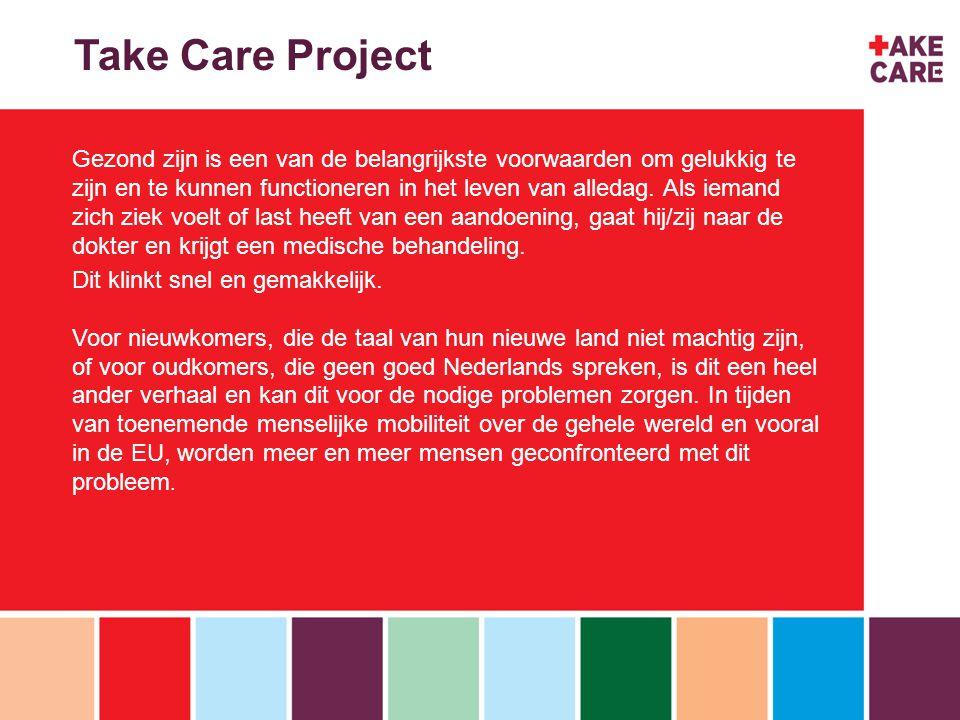 inhoud Doel van het 'Take Care Project' Gezondheidszorg toegankelijker maken voor migranten die stuiten op een taalbarrière.