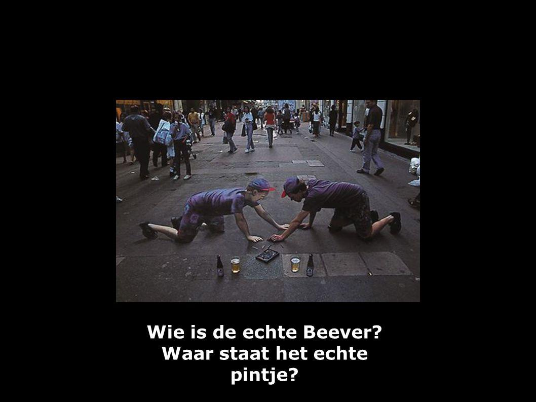 Wie is de echte Beever? Waar staat het echte pintje?