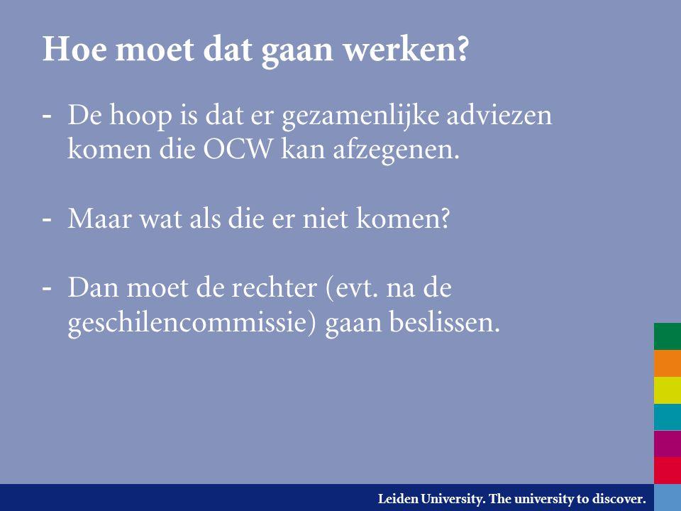 Leiden University. The university to discover. Hoe moet dat gaan werken? - De hoop is dat er gezamenlijke adviezen komen die OCW kan afzegenen. - Maar