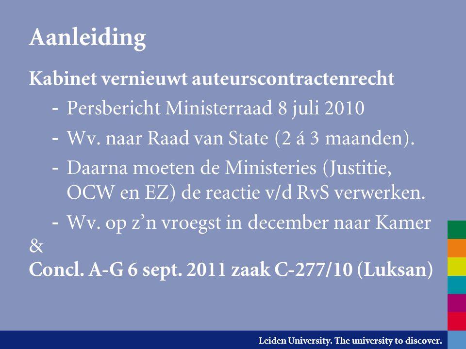 Leiden University. The university to discover. Kabinet vernieuwt auteurscontractenrecht - Persbericht Ministerraad 8 juli 2010 - Wv. naar Raad van Sta