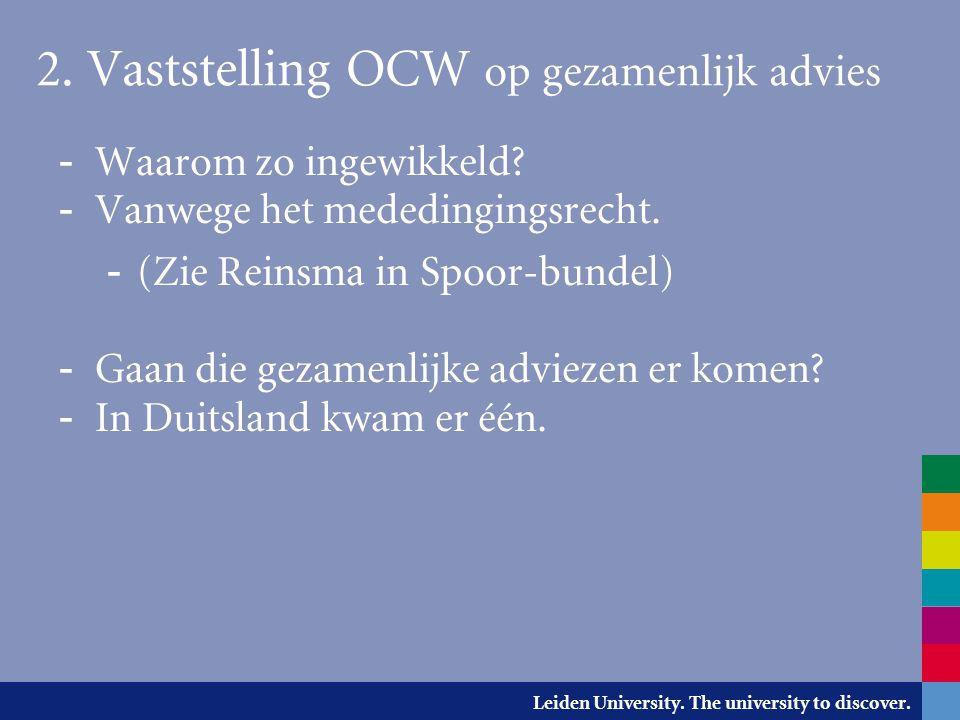 Leiden University. The university to discover. 2. Vaststelling OCW op gezamenlijk advies - Waarom zo ingewikkeld? - Vanwege het mededingingsrecht. - (