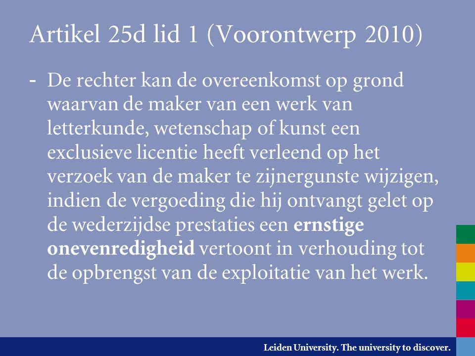 Leiden University. The university to discover. Artikel 25d lid 1 (Voorontwerp 2010) - De rechter kan de overeenkomst op grond waarvan de maker van een