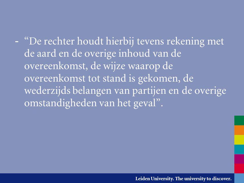 """Leiden University. The university to discover. - """"De rechter houdt hierbij tevens rekening met de aard en de overige inhoud van de overeenkomst, de wi"""
