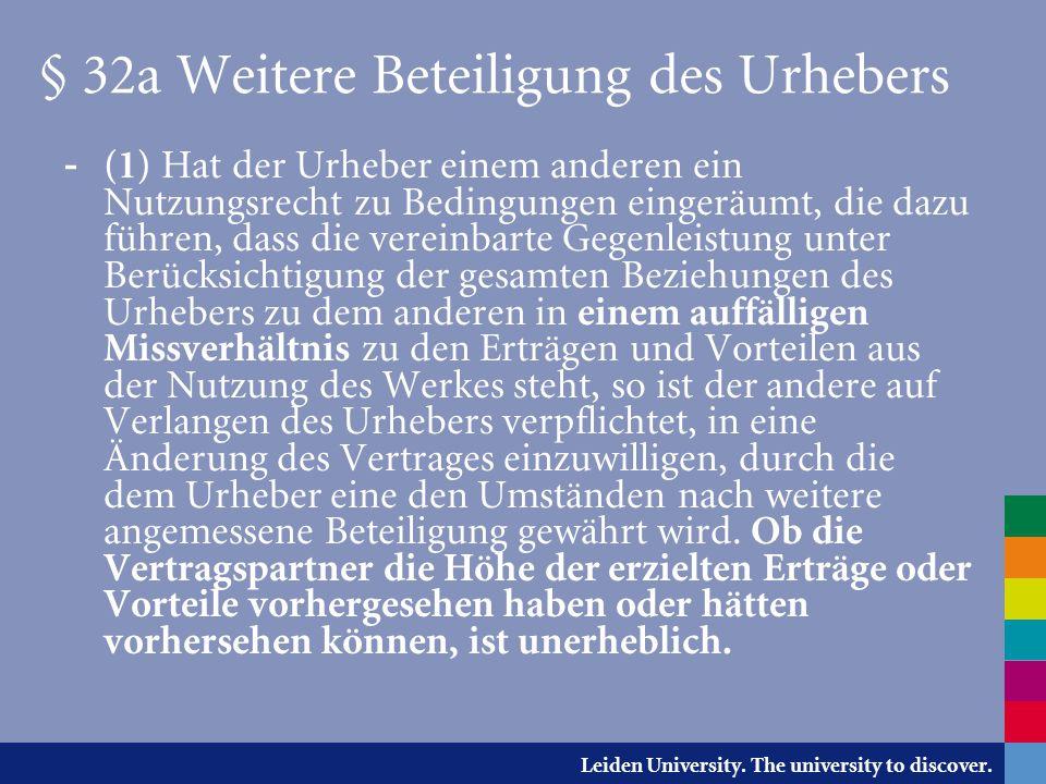 Leiden University. The university to discover. § 32a Weitere Beteiligung des Urhebers - (1) Hat der Urheber einem anderen ein Nutzungsrecht zu Bedingu