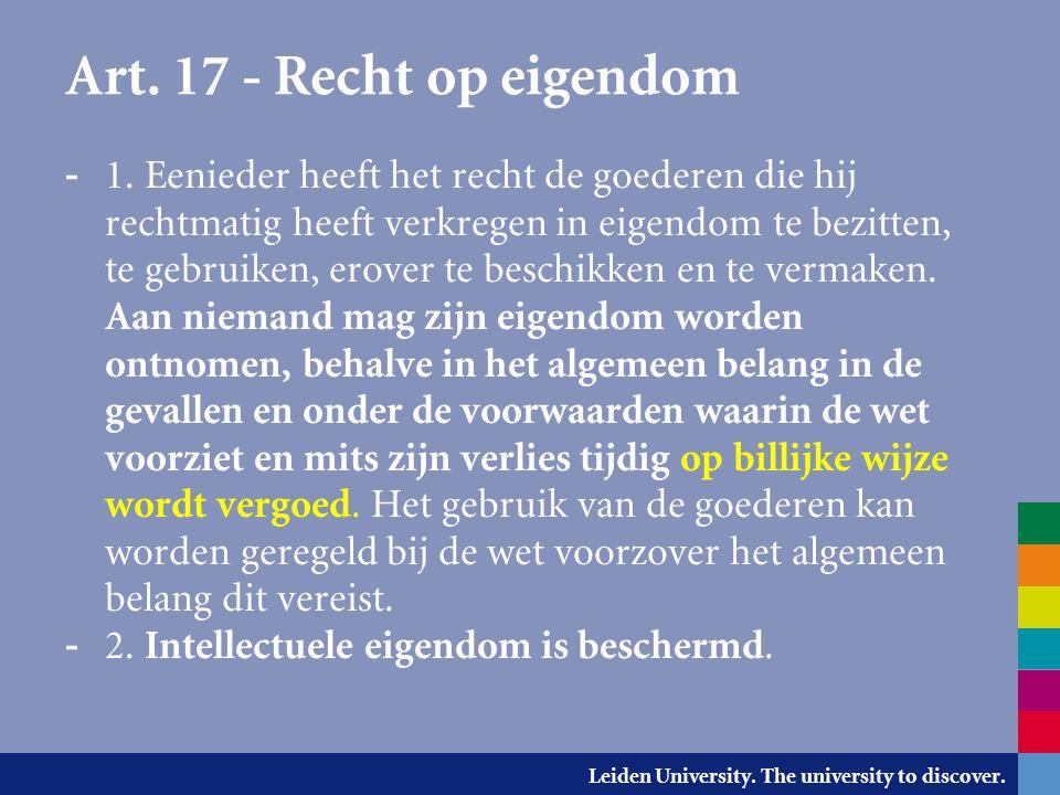 Leiden University. The university to discover. Art. 17 - Recht op eigendom - 1. Eenieder heeft het recht de goederen die hij rechtmatig heeft verkrege