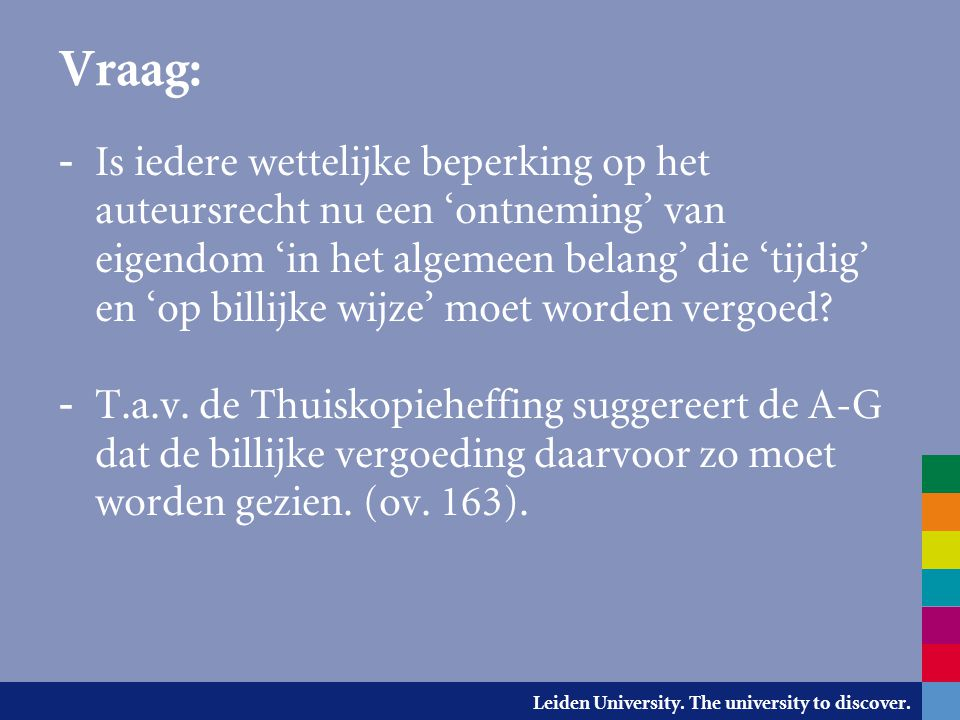Leiden University. The university to discover. Vraag: - Is iedere wettelijke beperking op het auteursrecht nu een 'ontneming' van eigendom 'in het alg