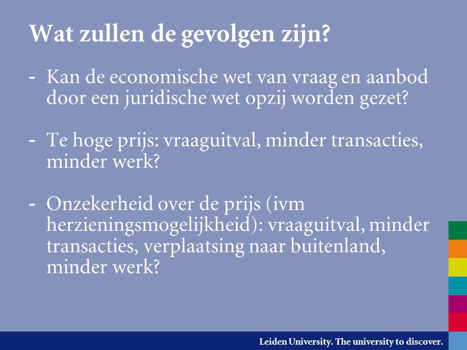 Leiden University. The university to discover. Wat zullen de gevolgen zijn? - Kan de economische wet van vraag en aanbod door een juridische wet opzij