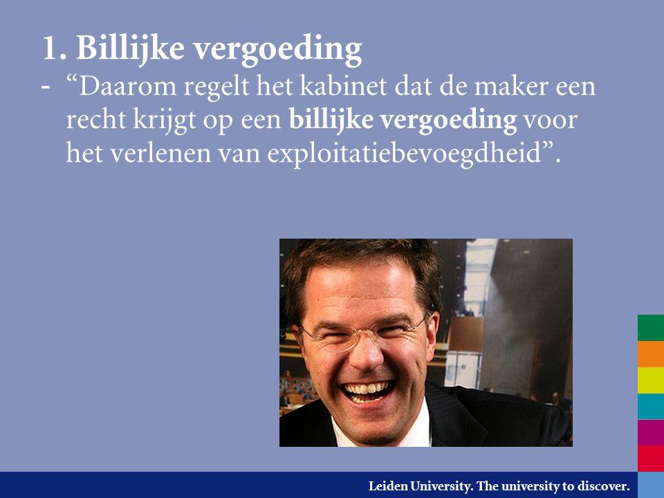 """Leiden University. The university to discover. - """"Daarom regelt het kabinet dat de maker een recht krijgt op een billijke vergoeding voor het verlenen"""