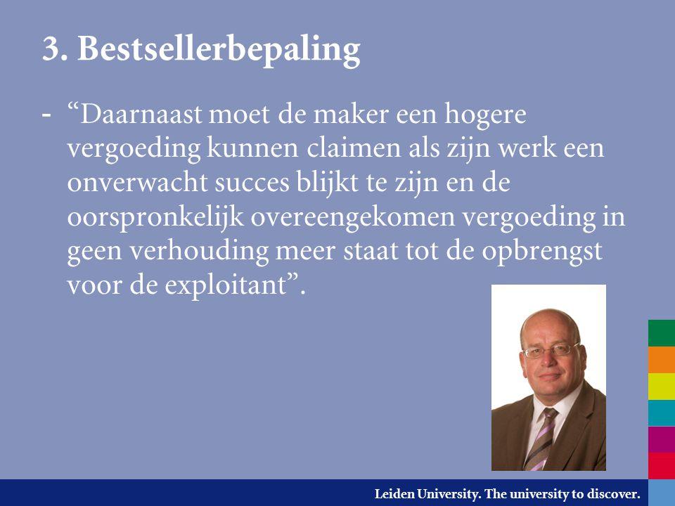 """Leiden University. The university to discover. 3. Bestsellerbepaling - """"Daarnaast moet de maker een hogere vergoeding kunnen claimen als zijn werk een"""