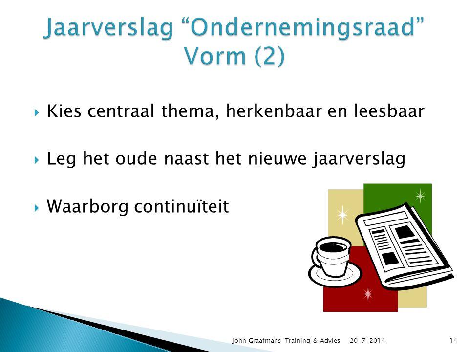  Kies centraal thema, herkenbaar en leesbaar  Leg het oude naast het nieuwe jaarverslag  Waarborg continuïteit 20-7-2014John Graafmans Training & A